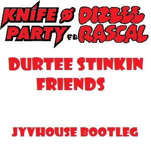 Knife Party ft Dizzee Rascal - Durtee Stinking Friends (Jyvhouse Bootleg)