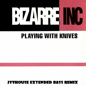 Bizarre Inc - Playing With Knives (Jyvhouse Extended Bass Remix)