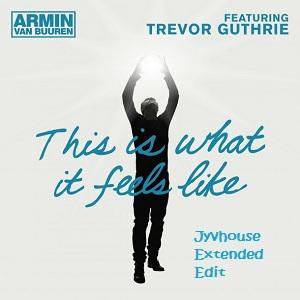 Armin Van Buuren ft Trevor Guthrie - This Is What It Feels Like (Jyvhouse Extended Edit)