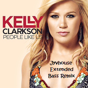Kelly Clarkson - People Like Us (Jyvhouse Extended Bass Remix)