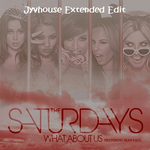 The Saturdays ft Sean Paul - What About Us (Jyvhouse Extended Edit)