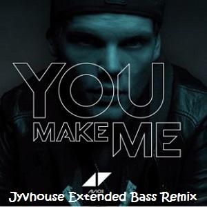 Avicii - You Make Me (Jyvhouse Extended Bass Remix)