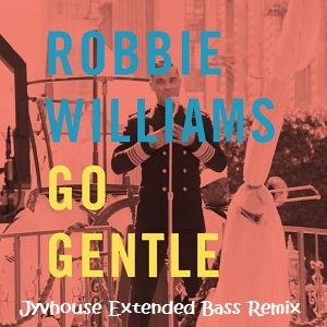 Robbie Williams - Go Gentle (Jyvhouse Extended Bass Remix)
