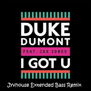 Duke Dumont ft Jon Jax - Got You (Jyvhouse Extended Bass Remix)