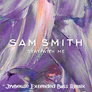 Sam Smith - Stay With Me (Jyvhouse Extended Bass Remix)