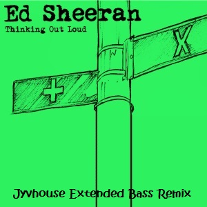 Ed Sheeran - Thinking Out Loud (Jyvhouse Extended Bass Remix)