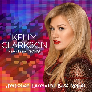 Kelly Clarkson - Heartbeat Song (Jyvhouse Extended Bass Remix)