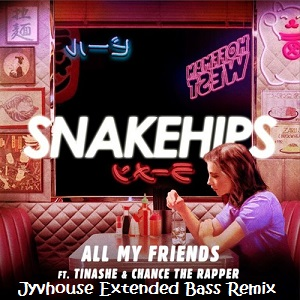 Snakehips ft Tinashe - All My Friends (Jyvhouse Extended Bass Remix)