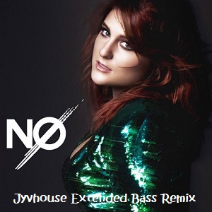 Meghan Trainor No (Jyvhouse Extended Bass Remix)