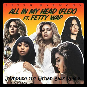 Fifth Harmony ft Fetty Wap All In My Head (Jyvhouse 101 Urban Bass Remix)