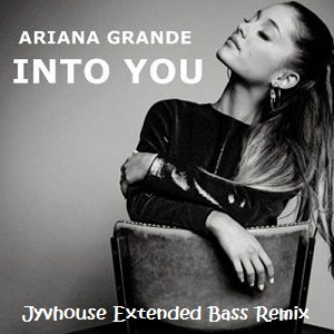 Ariana Grande - Into You (Jyvhouse Extended Bass Remix)