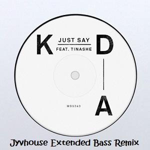 kda-ft-tinashe-just-say-jyvhouse-extended-bass-remix