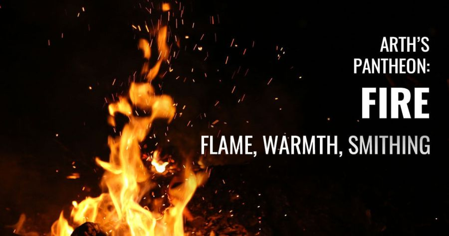 An image of flame. Text reads Arth's Pantheon: Fire. Flame, Warmth, Smithing
