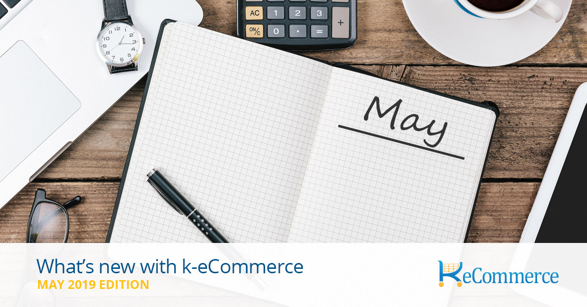 What's New with k-eCommerce May 2019