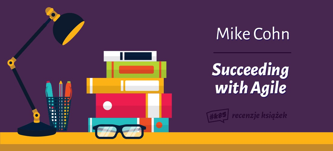Succeeding with agile recenzja ksiazki mike cohn