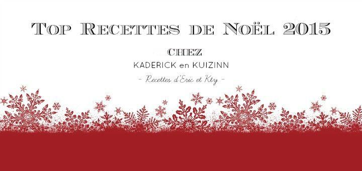 Top recettes Noel et Fêtes 2015 chez Kaderick en Kuizinn
