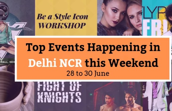 Top Events Happening in Delhi NCR this Weekend from 28th to 30th June