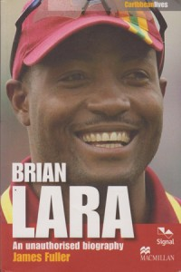 Brian Lara: An authorized biography by James Fuller