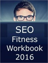 SEO Fitness Workbook: 2016 Edition: The Seven Steps to Search Engine Optimization Success on Google