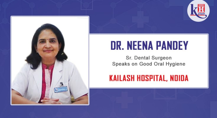 Dr. Neena Pandey (Sr. Dental Surgeon – Kailash Hospital, Noida) speaks on Good Oral hygiene.