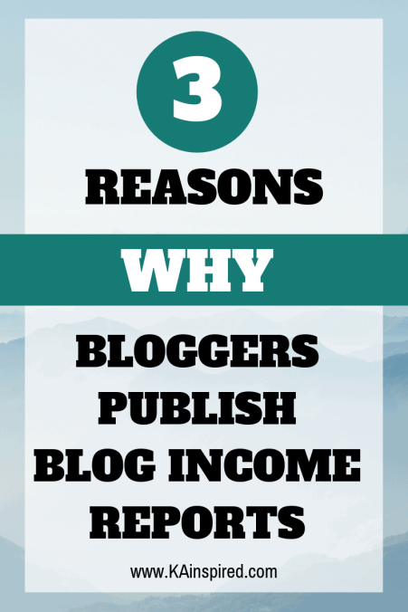 3 Reasons Why Bloggers Publish Blog Income Reports #blogging #blog #bloggintips #Blogincomereports #incomereports #newbloggers #KAinspired
