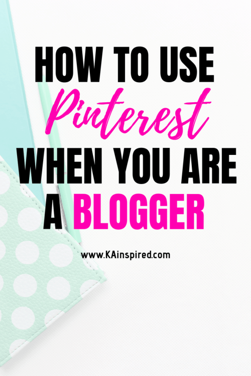 Learn how to use Pinterest when you are a blogger #pinterest #pinteresttips #socialmedia #bloggingtips #blogger #KAinspired