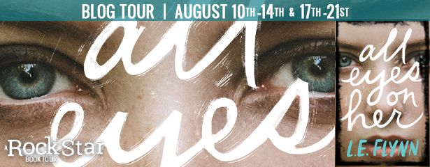 Blog Tour: All Eyes on Her by L.E. Flynn (Character Reveal + Giveaway!)