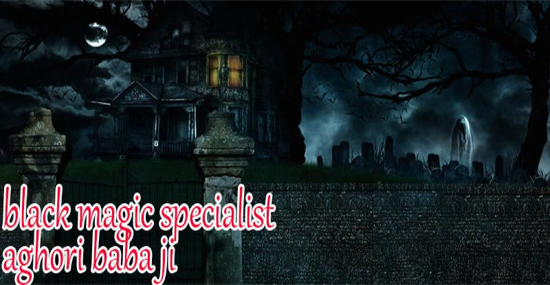 Black Magic Specialist Aghori Baba Ji