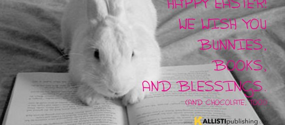 Happy Easter! We wish you bunnies, books, and blessings. (And Chocolate, too!)