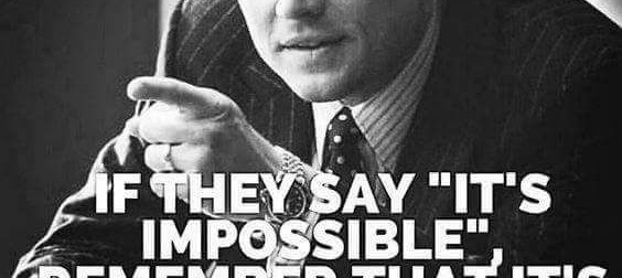 If They Say It's Impossible, Remember That It's Impossible for THEM and Not for YOU!