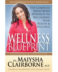 Wellness Blueprint, The: The Complete Mind/Body Approach to Reclaiming Your Health and Wellness