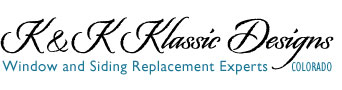 K and K Klassic Designs, Inc., Custom Window Replacement & Siding Experts in Colorado, free estimates, personal service, BEST customer reviews