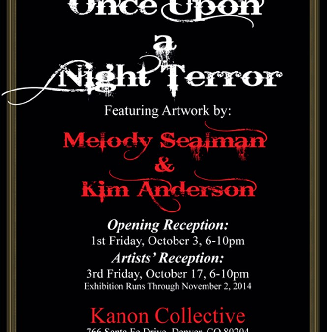 """Once Upon a Night Terror"" featuring new works by Melody Sealman and Kim Anderson"