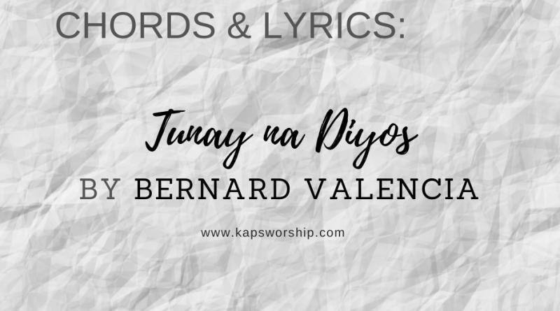 tunay na diyos chords and lyrics by bernard valencia