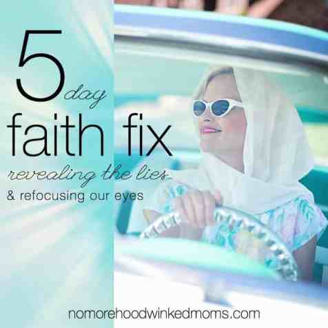 Hey moms! FREE 5 Day Faith FIx from karenehman.com & thebettermom.com