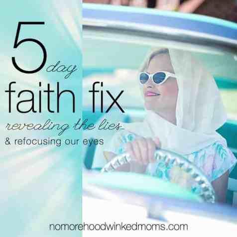Hey moms! FREE 5 Day Faith FIx from karenehman.com & thebettermom.com