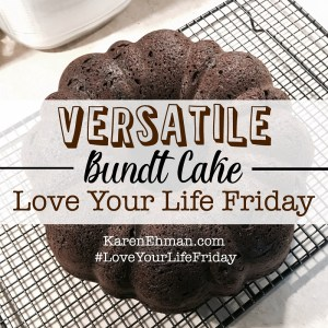 Versatile Bundt Cake for Love Your Life Friday at KarenEhman.com