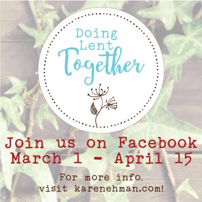 Doing Lent Together - a Facebook community hosted by Karen Ehman