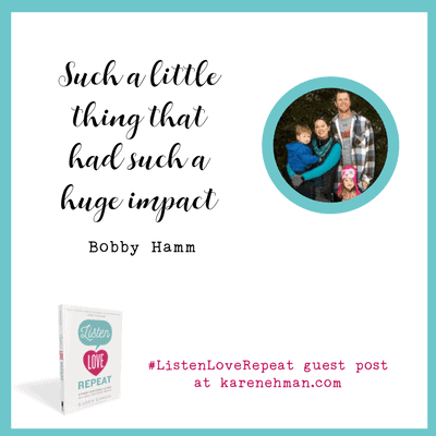 """""""Such a little thing that had such a huge impact."""" A Listen Love Repeat guest post by Bobby Hamm at karenehman.com."""