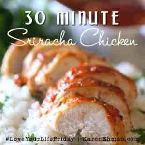 30 Minute Sriracha Chicken by Dashing Dish for Love Your Life Friday at karenehman.com. Click here for recipe.