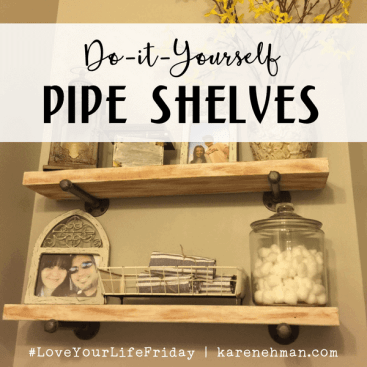 DIY Pipe Shelves for #LoveYourLifeFriday