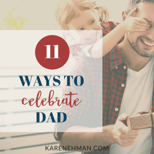 11 Ways to Celebrate Dad for Father's Day, or even on his birthday. Ideas from Everyday Confetti book at karenehman.com.