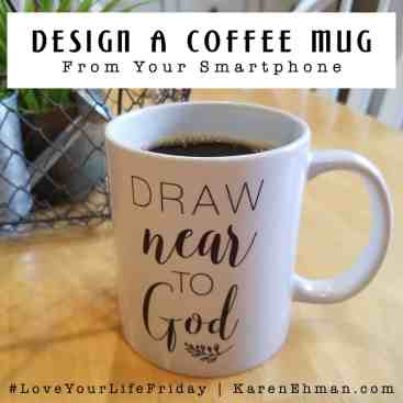 Design a Coffee Mug from Your Smartphone for #LoveYourLifeFriday