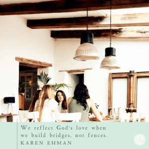 We reflect God's love when we build bridges, not fences. Learn more about supporting other mothers' schooling choices at karenehman.com.