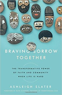 "Braving Sorrow Together: The Transformative Power of Faith and Community When Life is Hard by Ashleigh Slater. 7 Favorite ""Fireside Reads"" by Karen Ehman."
