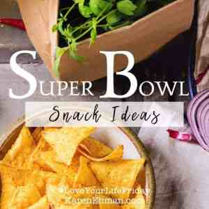 Super Bowl Snack Ideas (and Recipes) for #LoveYourLifeFriday