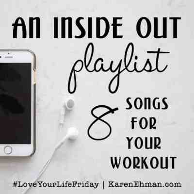 """An """"Inside Out"""" Playlist for #LoveYourLifeFriday at karenehman.com. 8 workout songs plus workout suggestions by Clare Smith."""