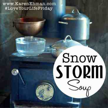 Snow Storm Soup (and lessons learned) for #LoveYourLifeFriday