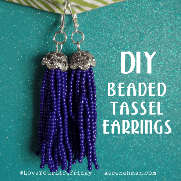 DIY Beaded Tassel Earrings for #LoveYourLifeFriday
