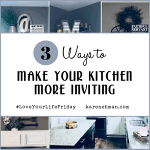 3 Ways to Make Your Kitchen More Inviting for #LoveYourLifeFriday